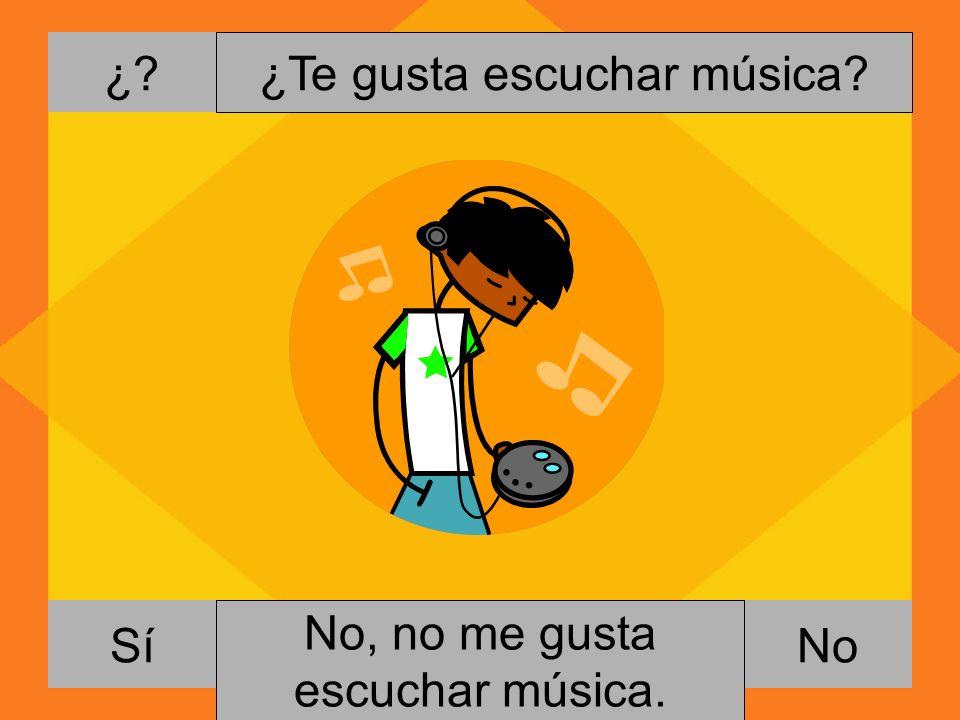 ¿? NoSí ¿Te gusta escuchar música? Si, me gusta escuchar música. No, no me gusta escuchar música.