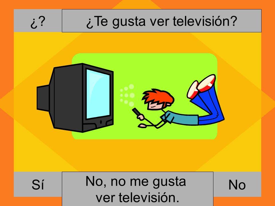 ¿? NoSí ¿Te gusta ver televisión? Si, me gusta ver televisión. No, no me gusta ver televisión.