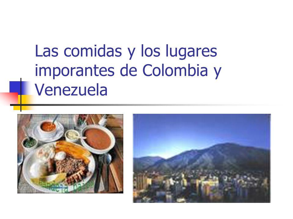 Las comidas y los lugares imporantes de Colombia y Venezuela