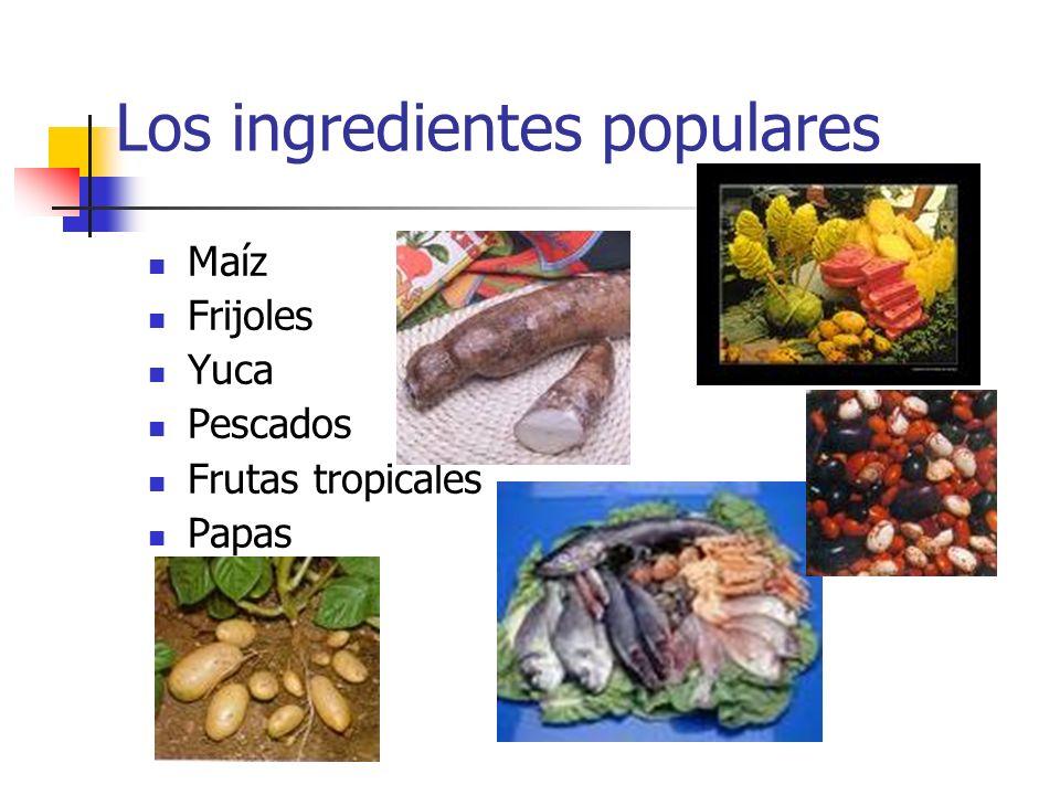 Los ingredientes populares Maíz Frijoles Yuca Pescados Frutas tropicales Papas