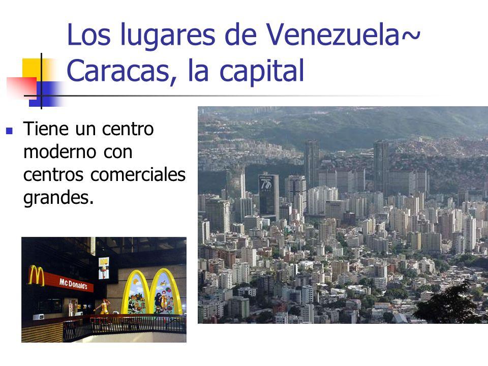 Los lugares de Venezuela~ Caracas, la capital Tiene un centro moderno con centros comerciales grandes.