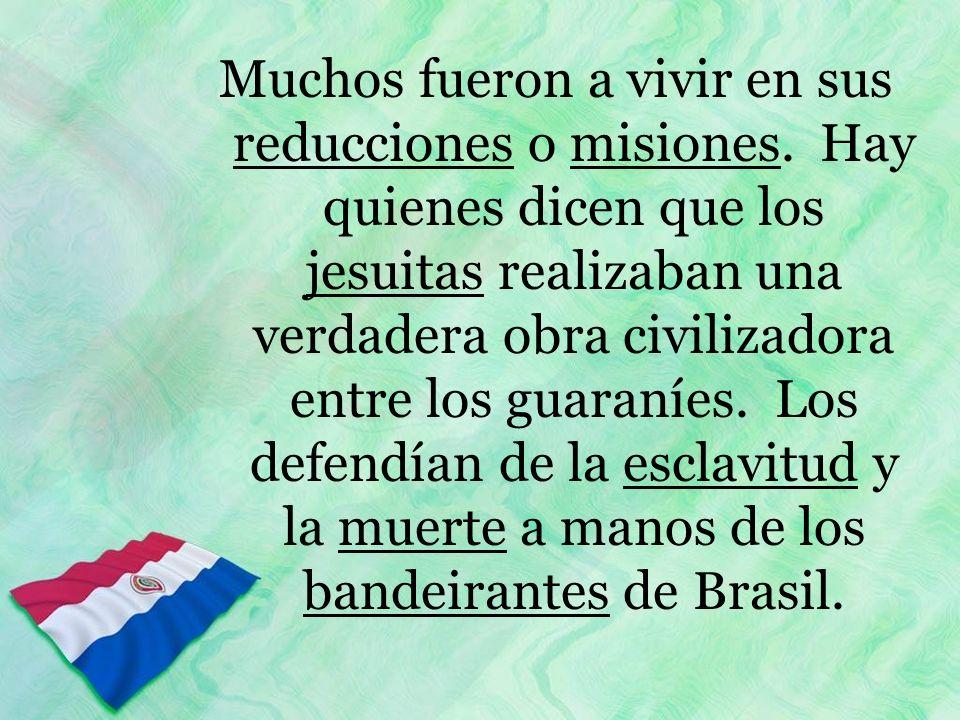 Muchos fueron a vivir en sus reducciones o misiones. Hay quienes dicen que los jesuitas realizaban una verdadera obra civilizadora entre los guaraníes
