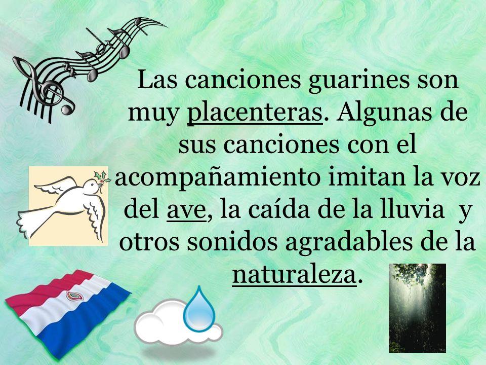 Las canciones guarines son muy placenteras. Algunas de sus canciones con el acompañamiento imitan la voz del ave, la caída de la lluvia y otros sonido