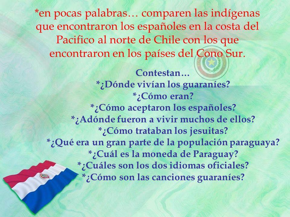 *en pocas palabras… comparen las indígenas que encontraron los españoles en la costa del Pacifico al norte de Chile con los que encontraron en los paí