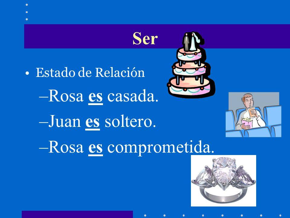 Ser Estado de Relación –Rosa es casada. –Juan es soltero. –Rosa es comprometida.