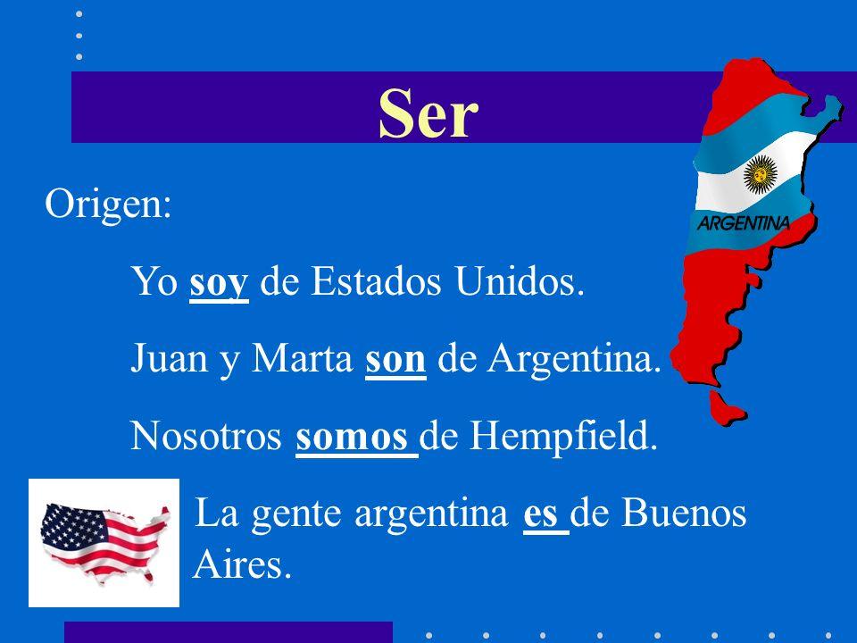 Ser Origen: Yo soy de Estados Unidos.Juan y Marta son de Argentina.