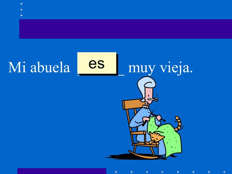 Mi abuela ______ muy vieja. es
