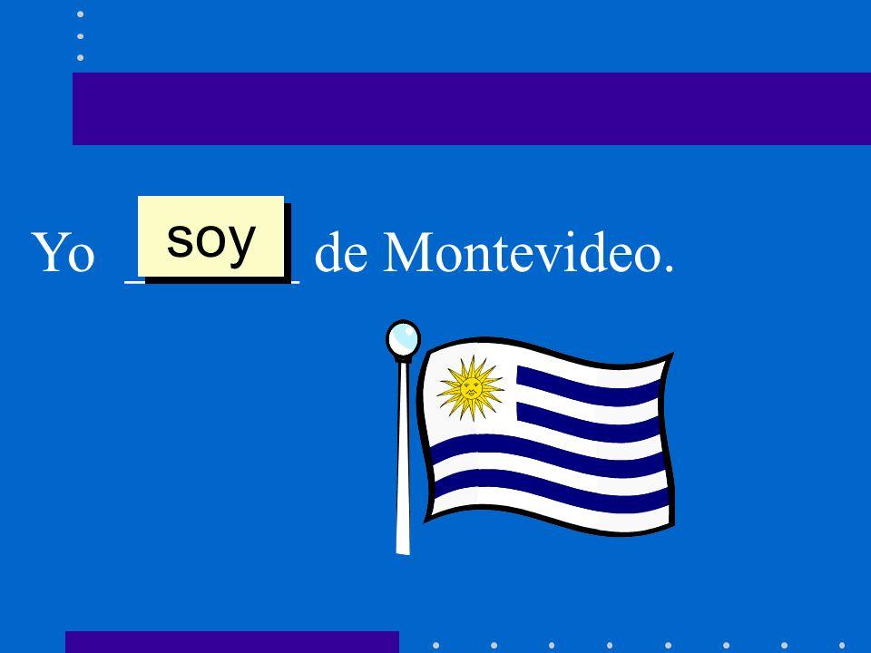 Yo ______ de Montevideo. soy