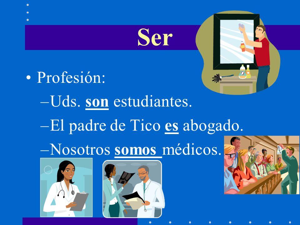 Profesión: –Uds. son estudiantes. –El padre de Tico es abogado. –Nosotros somos médicos. Ser
