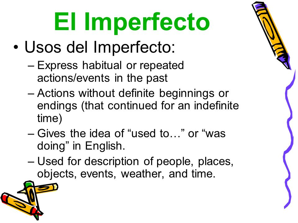 El Imperfecto Formas del Imperfecto de verbos en -ER/-IR: Yo -ía Tú -ías Él -ía Nosotros -íamos Vosotros -íais Ellos -ían