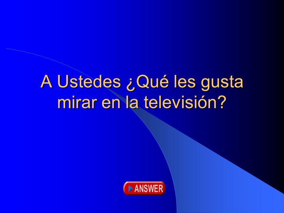A Ustedes ¿Qué les gusta mirar en la televisión?
