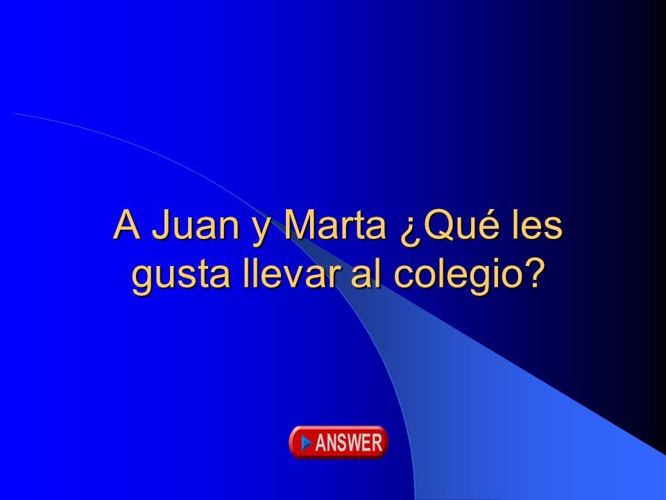 A Juan y Marta ¿Qué les gusta llevar al colegio?