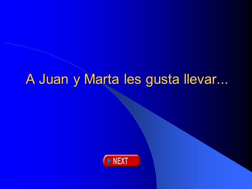 A Juan y Marta les gusta llevar...