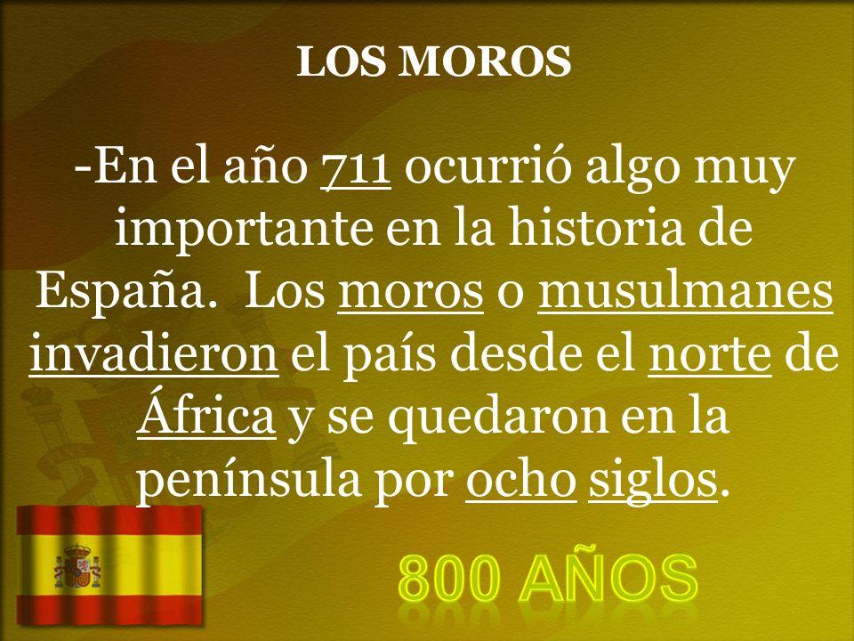 LOS MOROS -En el año 711 ocurrió algo muy importante en la historia de España. Los moros o musulmanes invadieron el país desde el norte de África y se
