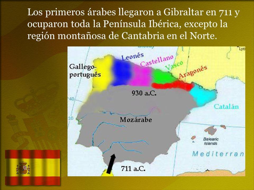Los primeros árabes llegaron a Gibraltar en 711 y ocuparon toda la Península Ibérica, excepto la región montañosa de Cantabria en el Norte.