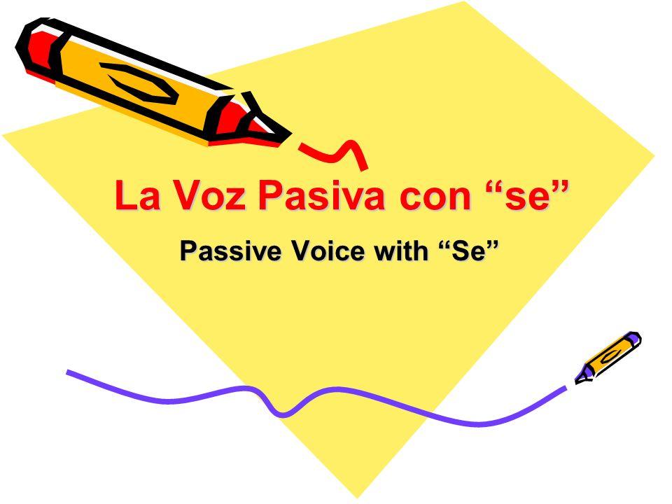La Voz Pasiva con se Passive Voice with Se