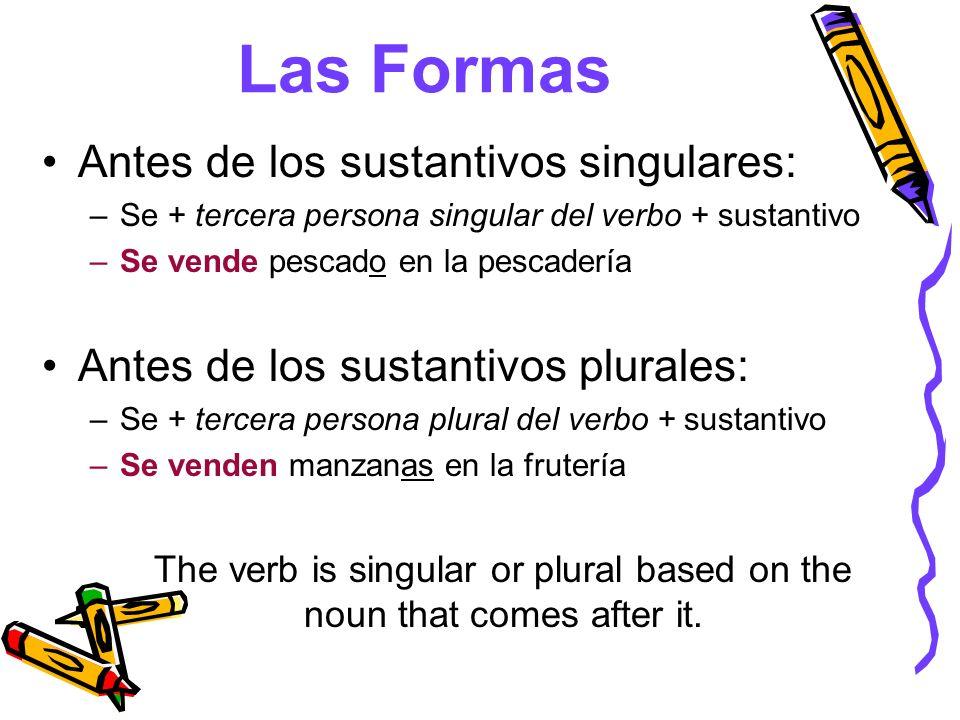 Las Formas Antes de los sustantivos singulares: –Se + tercera persona singular del verbo + sustantivo –Se vende pescado en la pescadería Antes de los