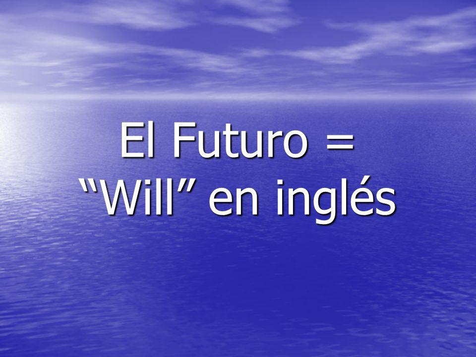 El Futuro = Will en inglés