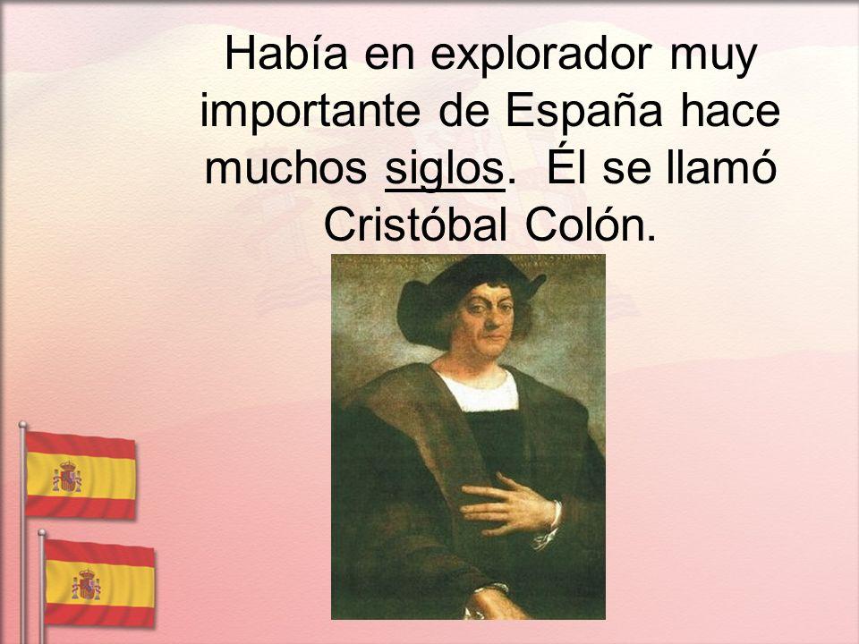 Había en explorador muy importante de España hace muchos siglos. Él se llamó Cristóbal Colón.