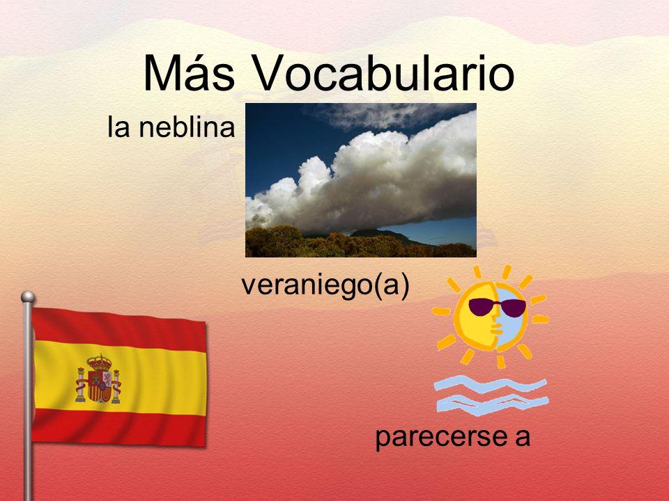 Más Vocabulario la neblina veraniego(a) parecerse a
