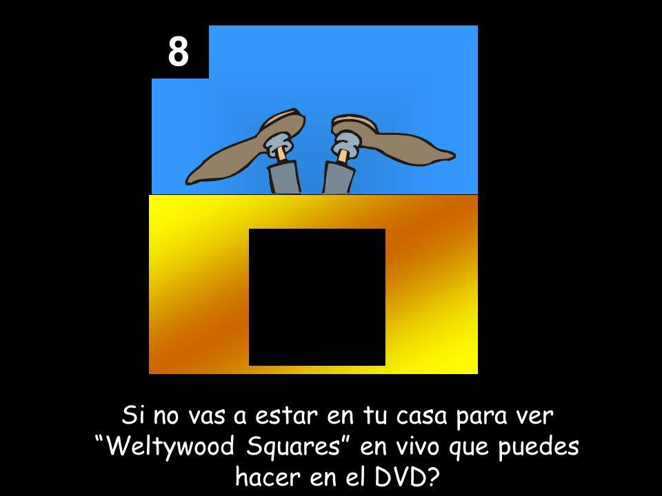 8 Si no vas a estar en tu casa para ver Weltywood Squares en vivo que puedes hacer en el DVD