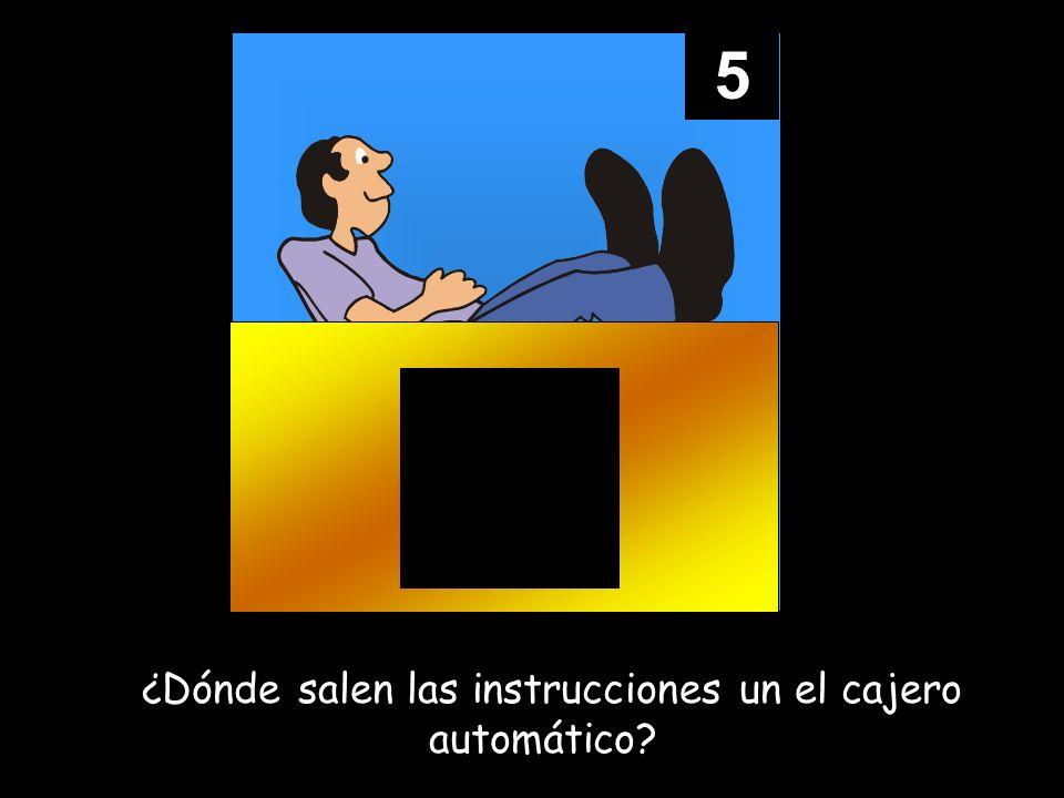 5 ¿¿Dónde salen las instrucciones un el cajero automático?
