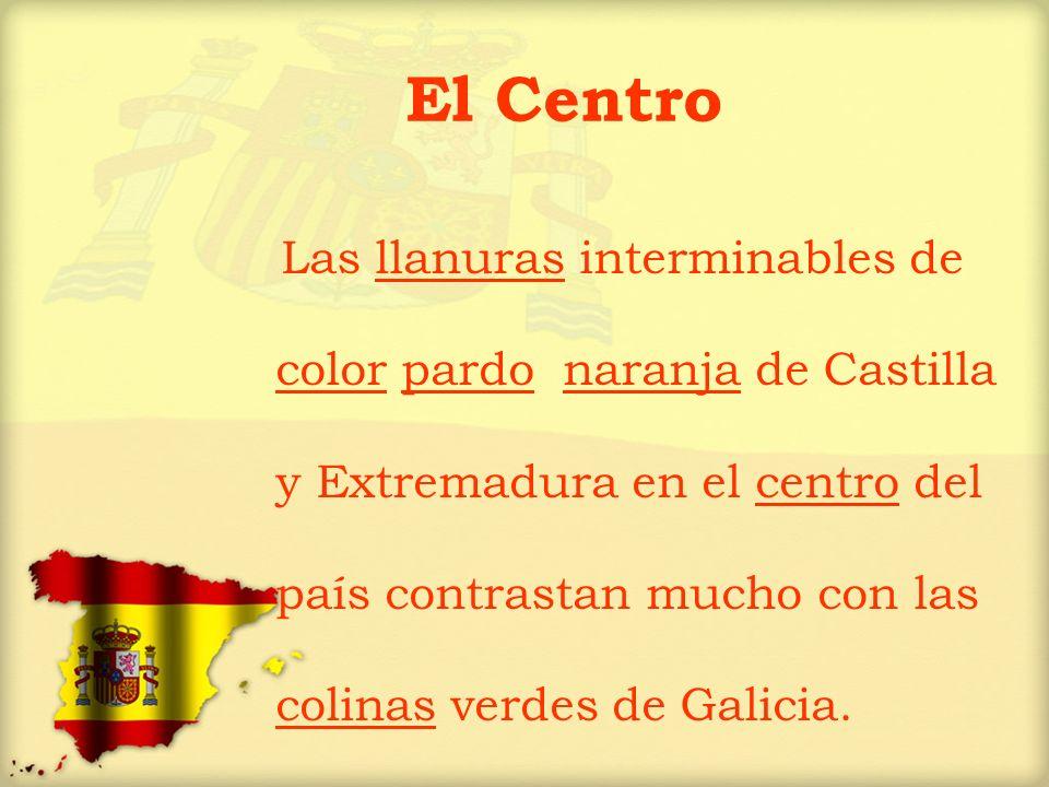 El Centro Las llanuras interminables de color pardo naranja de Castilla y Extremadura en el centro del país contrastan mucho con las colinas verdes de