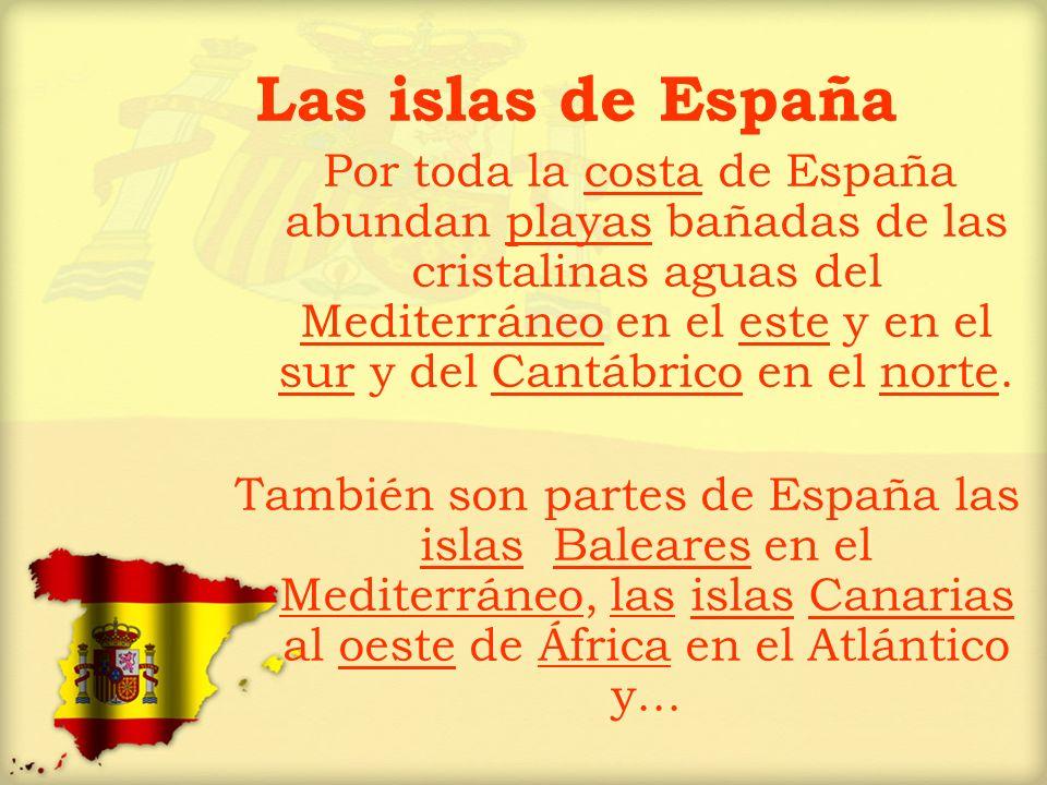 Las islas de España Por toda la costa de España abundan playas bañadas de las cristalinas aguas del Mediterráneo en el este y en el sur y del Cantábri