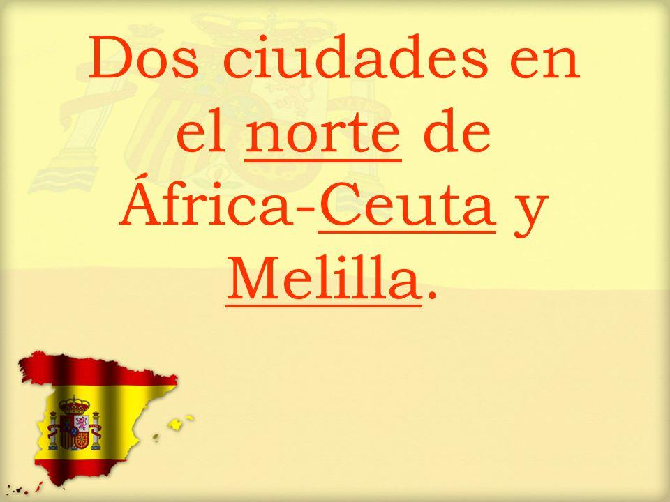 Dos ciudades en el norte de África-Ceuta y Melilla.