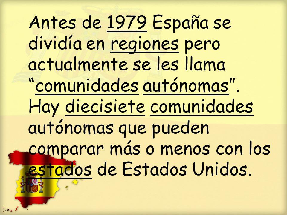 Antes de 1979 España se dividía en regiones pero actualmente se les llamacomunidades autónomas. Hay diecisiete comunidades autónomas que pueden compar