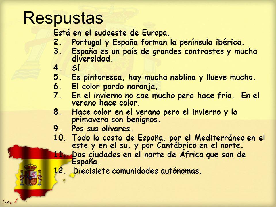 Respustas Está en el sudoeste de Europa. 2.Portugal y España forman la península ibérica. 3.España es un país de grandes contrastes y mucha diversidad