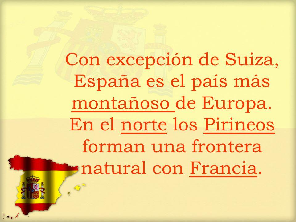 Con excepción de Suiza, España es el país más montañoso de Europa. En el norte los Pirineos forman una frontera natural con Francia.