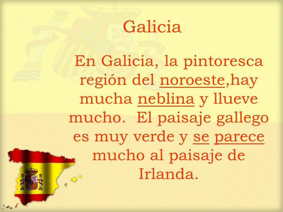 Galicia En Galicia, la pintoresca región del noroeste,hay mucha neblina y llueve mucho. El paisaje gallego es muy verde y se parece mucho al paisaje d