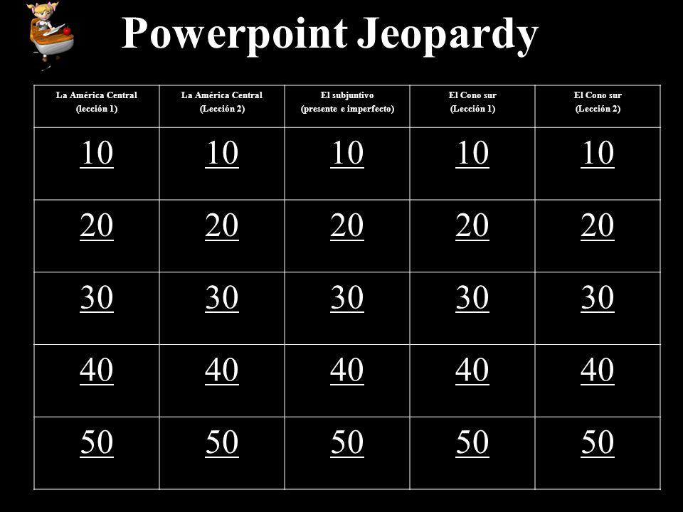 Powerpoint Jeopardy La América Central (lección 1) La América Central (Lección 2) El subjuntivo (presente e imperfecto) El Cono sur (Lección 1) El Con