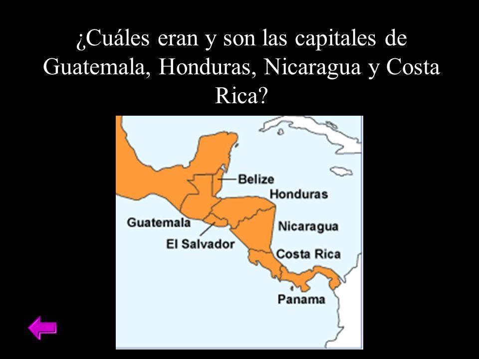 ¿Cuáles eran y son las capitales de Guatemala, Honduras, Nicaragua y Costa Rica?