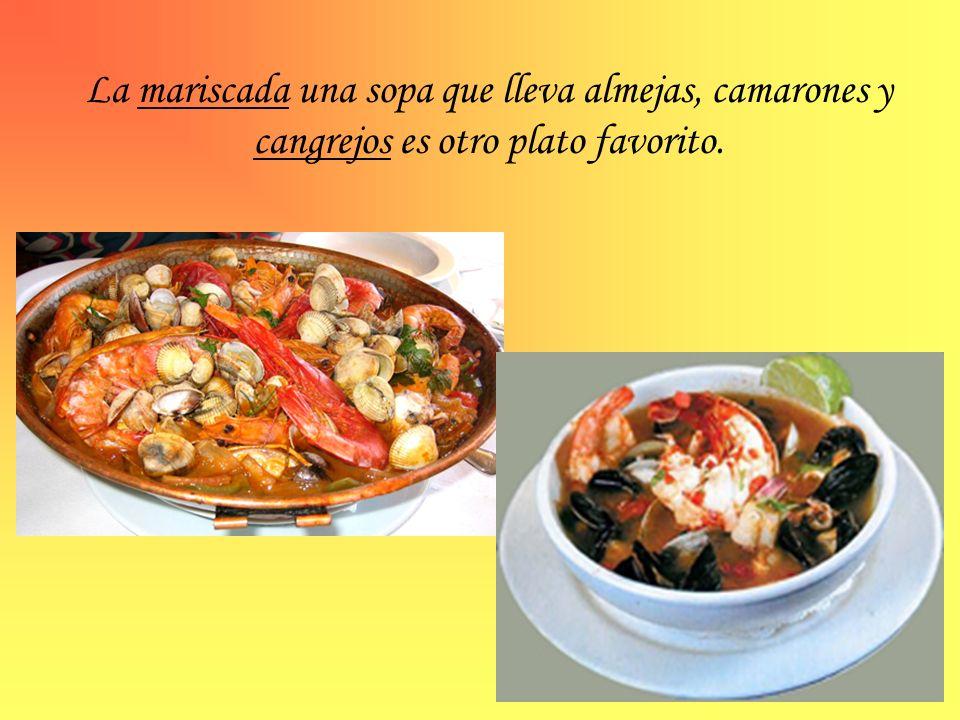 La mariscada una sopa que lleva almejas, camarones y cangrejos es otro plato favorito.