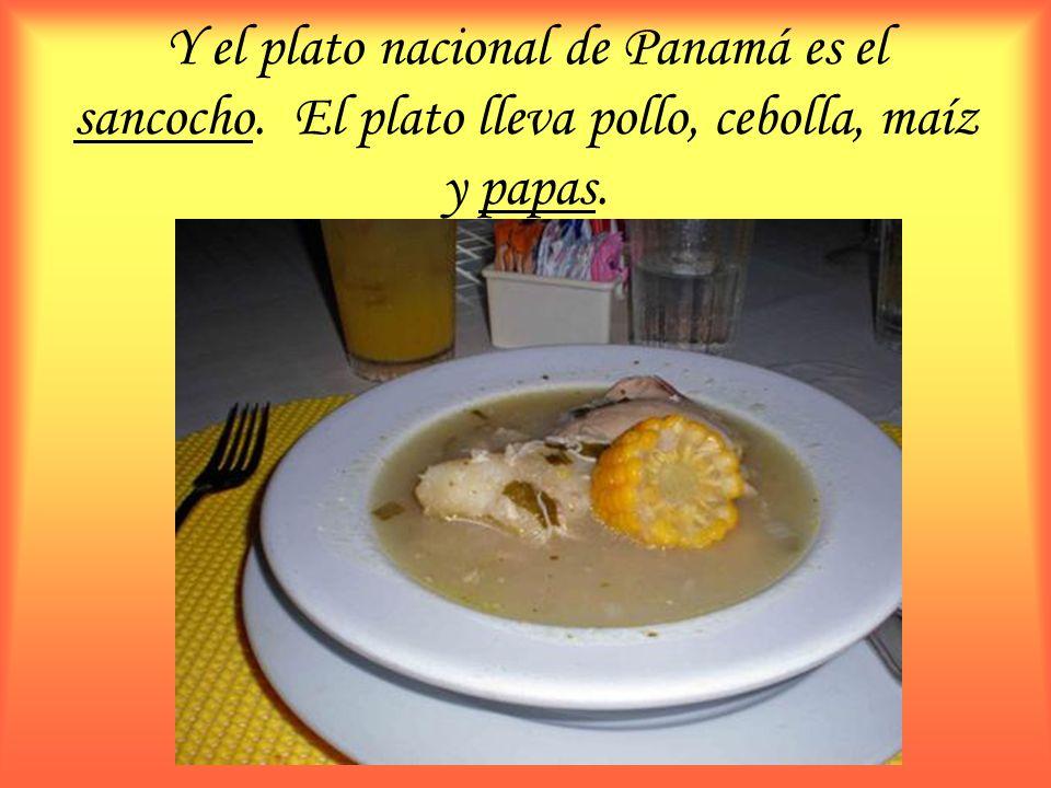 Y el plato nacional de Panamá es el sancocho. El plato lleva pollo, cebolla, maíz y papas.