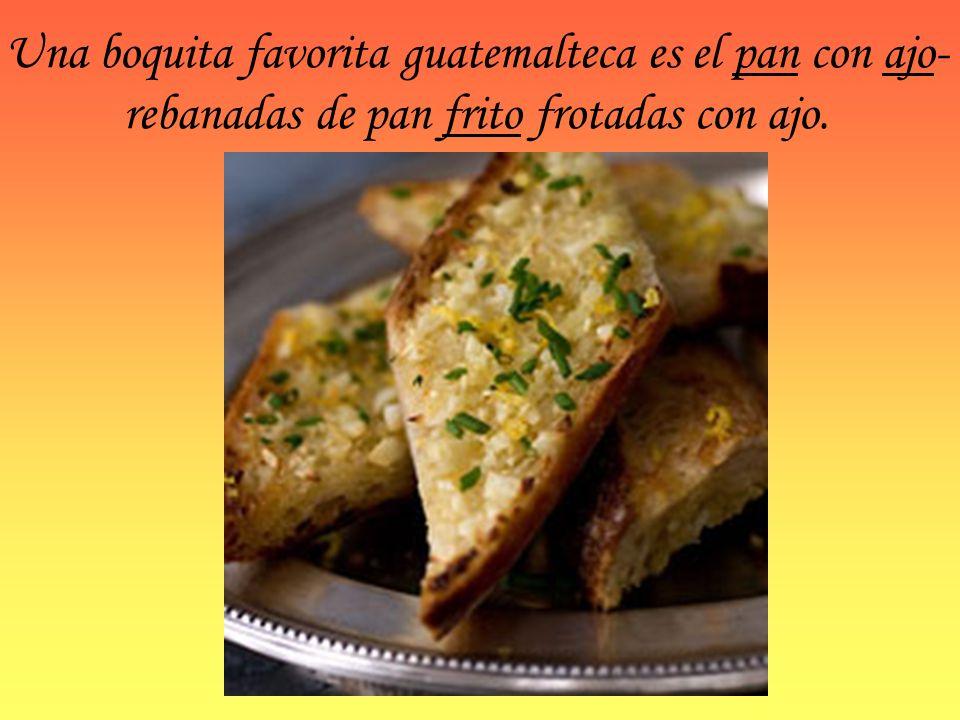 Una boquita favorita guatemalteca es el pan con ajo- rebanadas de pan frito frotadas con ajo.