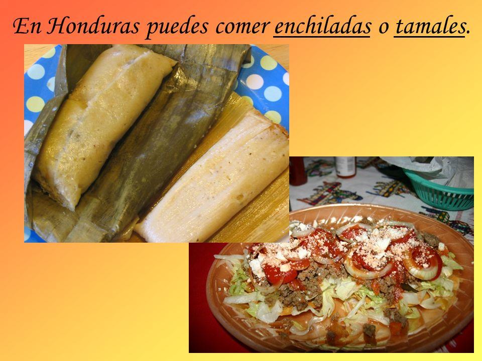 En Honduras puedes comer enchiladas o tamales.