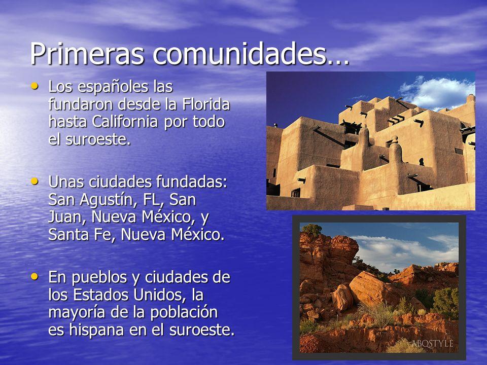 Primeras comunidades… Los españoles las fundaron desde la Florida hasta California por todo el suroeste. Los españoles las fundaron desde la Florida h