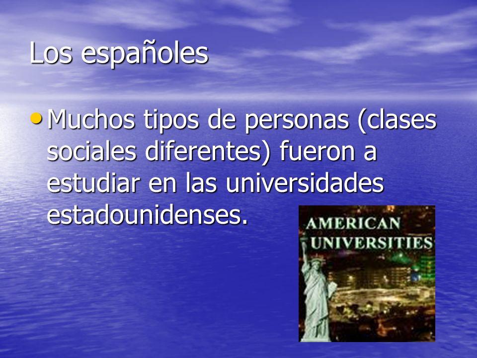 Los españoles Muchos tipos de personas (clases sociales diferentes) fueron a estudiar en las universidades estadounidenses. Muchos tipos de personas (