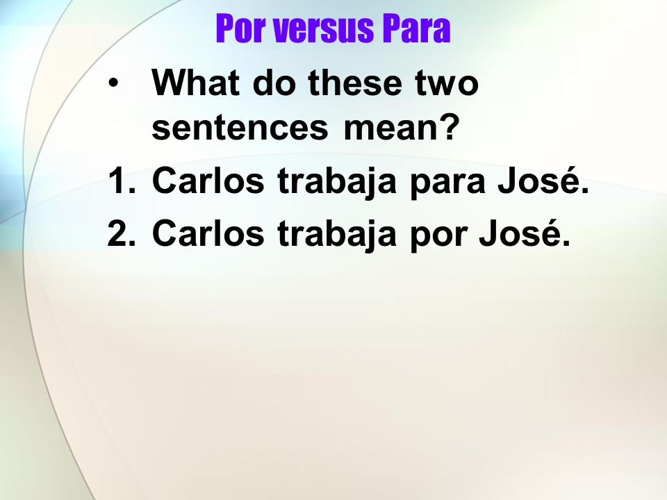 Por versus Para What do these two sentences mean. 1.Carlos trabaja para José.