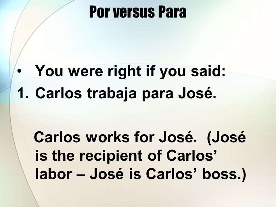 Por versus Para You were right if you said: 1.Carlos trabaja para José.