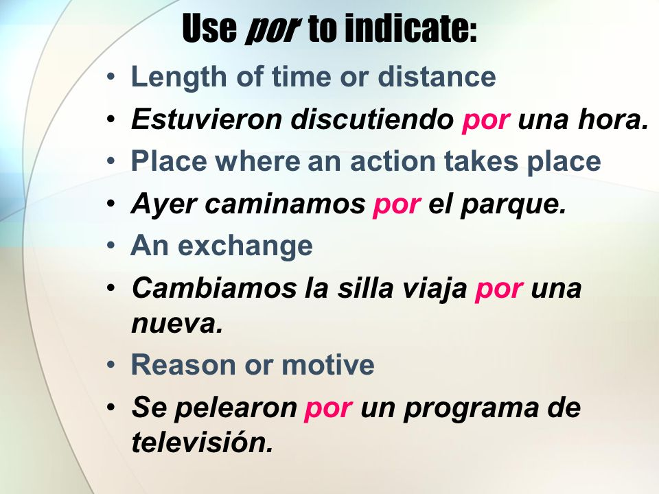 Use por to indicate: Length of time or distance Estuvieron discutiendo por una hora.