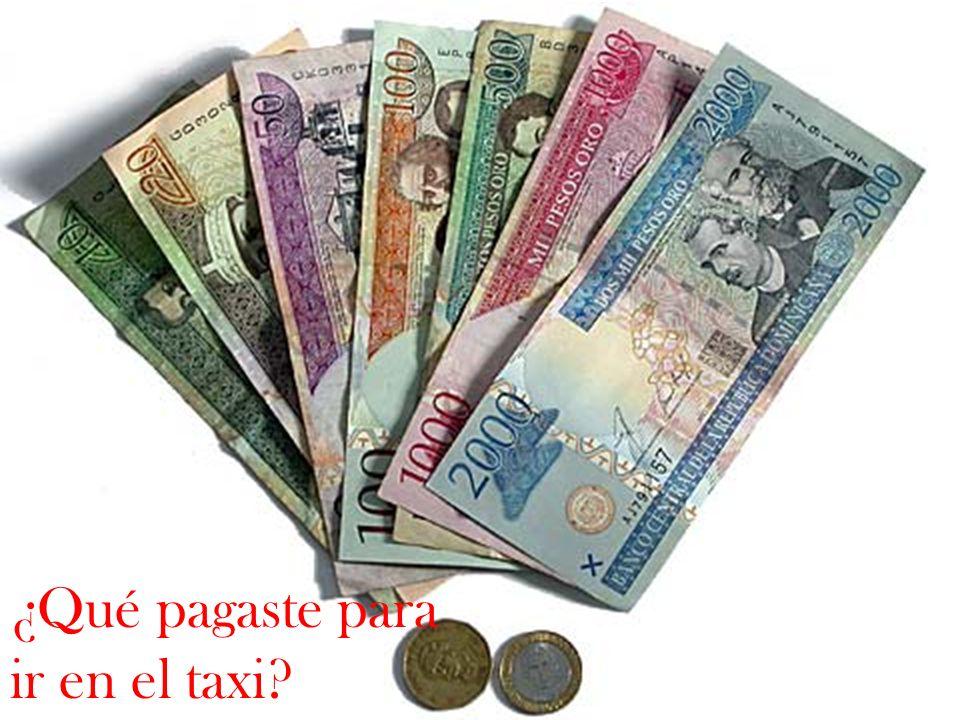 ¿Qué pagaste para ir en el taxi?