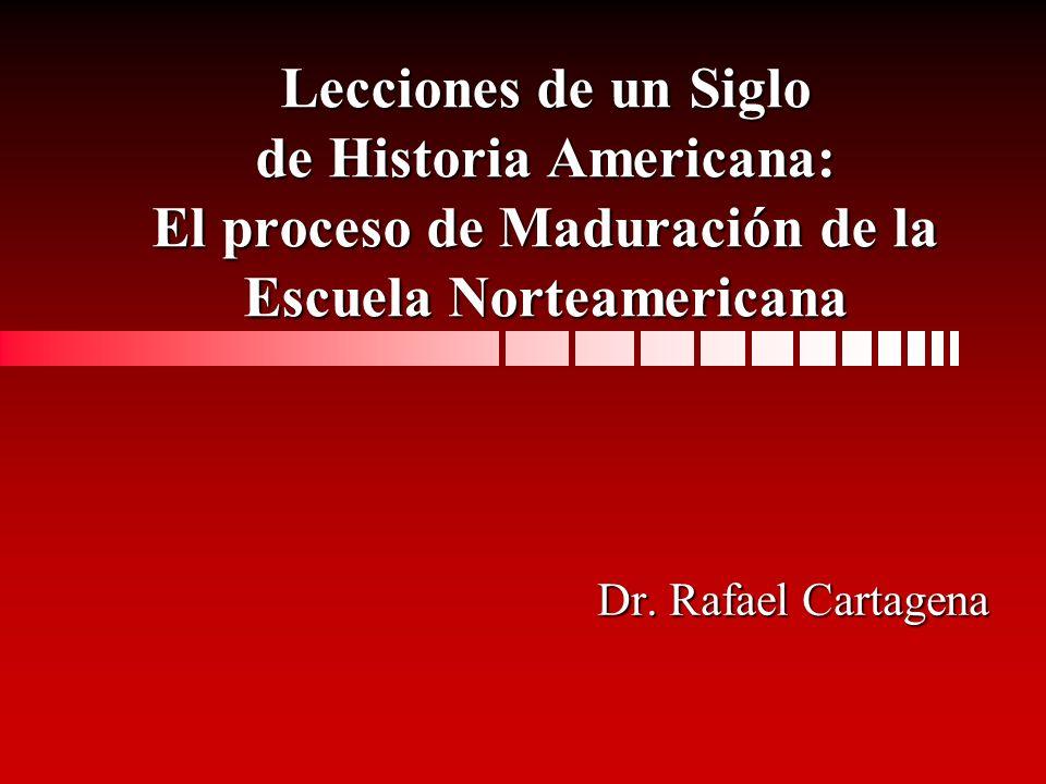 Lecciones de un Siglo de Historia Americana: El proceso de Maduración de la Escuela Norteamericana Dr.