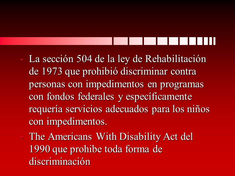 -La sección 504 de la ley de Rehabilitación de 1973 que prohibió discriminar contra personas con impedimentos en programas con fondos federales y específicamente requería servicios adecuados para los niños con impedimentos.