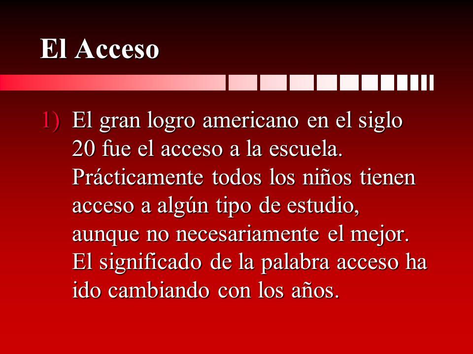 El Acceso 1)El gran logro americano en el siglo 20 fue el acceso a la escuela.
