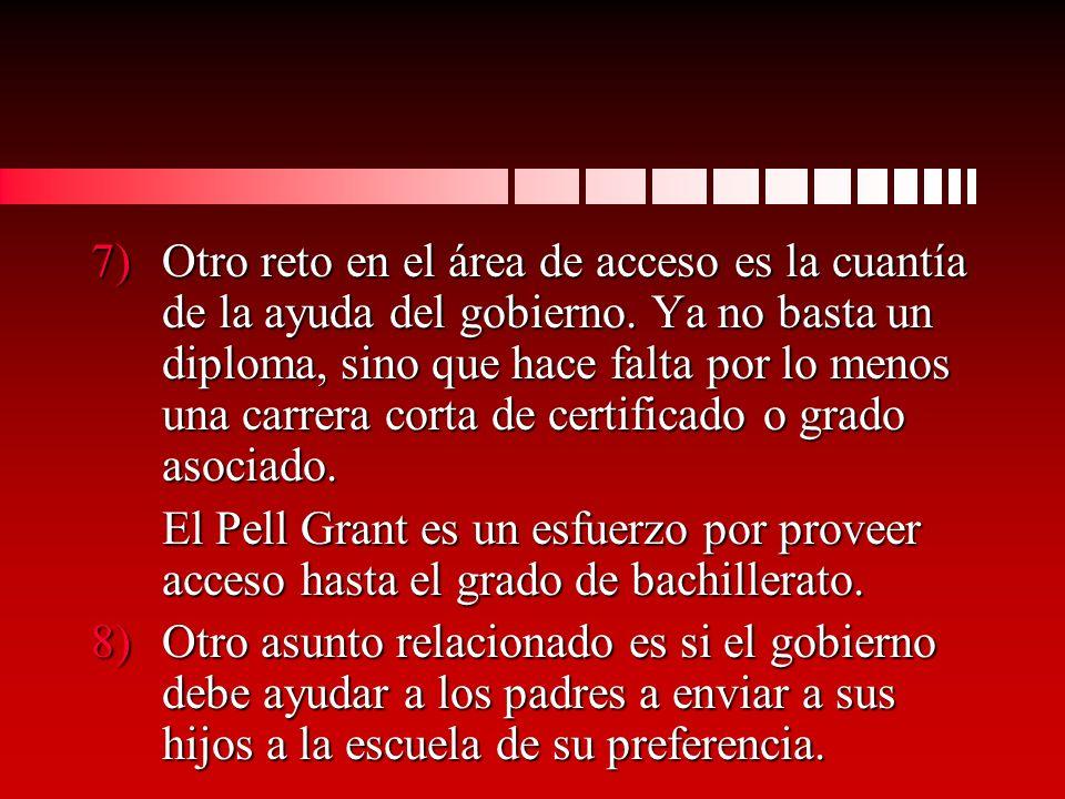 7)Otro reto en el área de acceso es la cuantía de la ayuda del gobierno.