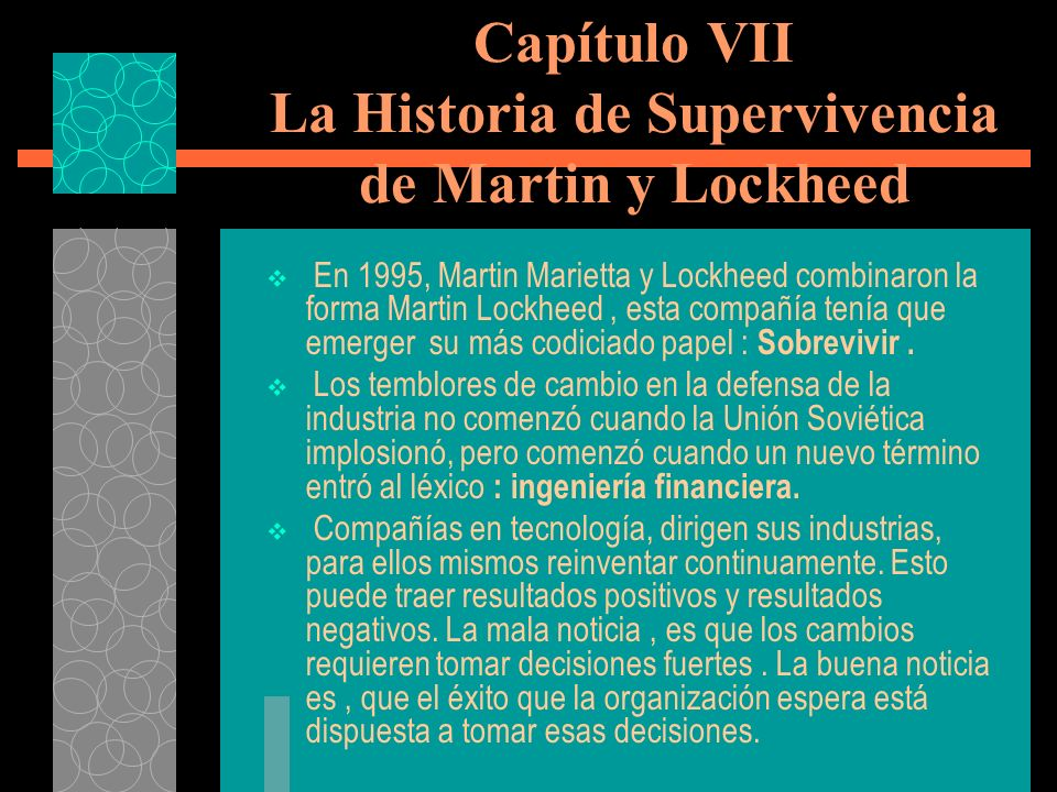 Capítulo VII La Historia de Supervivencia de Martin y Lockheed En 1995, Martin Marietta y Lockheed combinaron la forma Martin Lockheed, esta compañía
